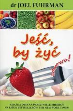 Jeść, by żyć zdrowo! - , Joel Fuhrman
