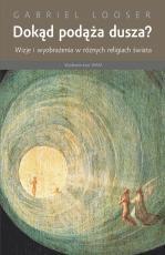 Dokąd podąża dusza - Wizje i wyobrażenia w różnych religiach świata, Gabriel Looser