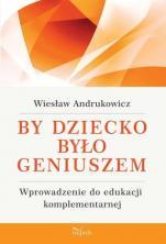 By dziecko było geniuszem / Outlet - Wprowadzenie do edukacji komplementarnej, Wiesław Andrukowicz