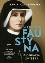 Siostra Faustyna. Biografia świętej - , Ewa K. Czaczkowska