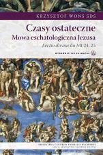 Czasy ostateczne Mowa eschatologiczna Jezusa - Mowa eschatologiczna Jezusa, Krzysztof Wons SDS