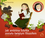 Jak ambitna Edytka została świętym filozofem - Św. Teresa Benedykta od Krzyża (1891-1942), Ewa Skarżyńska