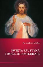 Święta Faustyna i Boże Miłosierdzie - , ks. Andrzej Witko