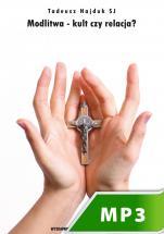 Modlitwa - kult czy relacja? - , Tadeusz Hajduk SJ