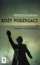 Boży podżegacz / Outlet - Opowieść o Piotrze Skardze, Krzysztof Koehler