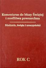 Komentarze do Mszy Świętej i modlitwa powszechna Rok C - Niedziele, święta i uroczystości, ks. Tomasz Fischer