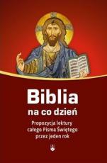 Biblia na co dzień propozycja lektury całego P.Ś. - Propozycja lektury całego Pisma Świętego przez jeden rok, red. Jan Krawczyk OCD
