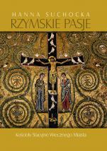 Rzymskie pasje - Kościoły Stacyjne Wiecznego Miasta, Hanna Suchocka
