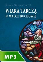 Wiara tarczą w walce duchowej - , Marek Wójtowicz SJ