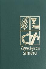 Zwycięzca śmierci - Teksty liturgiczne, śpiewy i komentarz na Wielki Tydzień i Oktawę Wielkanocy, red. ks. Helmut Sobeczko, ks. Joachim Waloszek