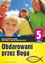 Obdarowani przez Boga - katechizm (2013) - Podręcznik do klasy V szkoły podstawowej, red. Zbigniew Marek SJ