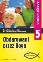 Obdarowani przez Boga - zeszyt ucznia (2013) - Ćwiczenia do V klasy szkoły podstawowej, red. Zbigniew Marek SJ