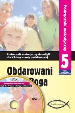 Obdarowani przez Boga - podręcznik metodyczny (2013) - Podręcznik metodyczny do V klasy szkoły podstawowej, red. Zbigniew Marek SJ
