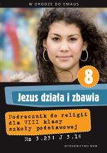 Jezus działa i zbawia - katechizm - Podręcznik do klasy VIII szkoły podstawowej, red. Zbigniew Marek SJ