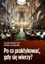Po co praktykować, gdy się wierzy? / Outlet - , Alain Quilici OP, Denis La Balme