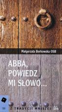 Abba, powiedz mi słowo - , Małgorzata Borkowska OSB