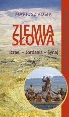 Ziemia Słowa. Izrael – Jordania – Synaj - Przewodnik biblijny, ks. Mariusz Rosik