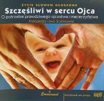 Szczęśliwi w sercu Ojca - O potrzebie prawdziwego ojcostwa i macierzyństwa, Aleksandra Scelina, Iwo Scelina