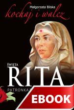 Święta Rita patronka spraw trudnych i beznadziejnych - Kochaj i walcz, Małgorzata Bilska