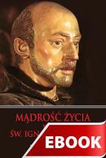 Mądrość życia według św. Ignacego Loyoli - , Dariusz Michalski SJ