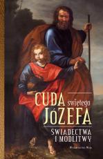 Cuda Świętego Józefa - Część 1 - Świadectwa i modlitwy., Elżbieta Polak, Katarzyna Pytlarz