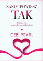 Zanim powiesz tak  - Przepis na wspaniałe małżeństwo, Debi Pearl