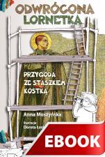 Odwrócona lornetka - Przygoda ze Staszkiem Kostką, Anna Moszyńska