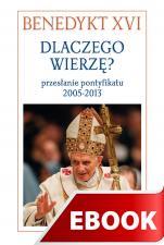 Dlaczego wierzę? - przesłanie pontyfikatu 2005-2013, Benedykt XVI