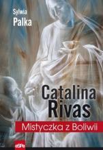 Catalina Rivas. Mistyczka z Boliwii - Mistyczka z Boliwii, Sylwia Palka