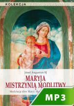 Maryja Mistrzynią modlitwy - Medytacja słów Maryi. Skupienie rekolekcyjne, Józef Augustyn SJ