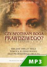 Czy spotykam Boga prawdziwego - Biblijne obrazy Boga pomocą w odkrywaniu Jego Prawdziwego Oblicza, Tadeusz Hajduk SJ