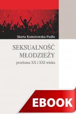 Seksualność młodzieży przełomu XX I XXI wieku - , Marta Komorowska-Pudło