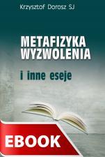 Metafizyka wyzwolenia - i inne eseje, Krzysztof Dorosz SJ