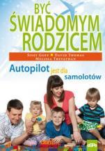 Być świadomym rodzicem - Autopilot jest dla samolotów, Sissy Goff, David Thomas, Melissa Trevathan