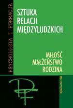 Sztuka relacji międzyludzkich - MIŁOŚĆ, MAŁŻEŃSTWO, RODZINA, Praca zbiorowa pod redakcją Józefa Augustyna SJ