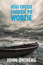 Jeśli chcesz chodzić po wodzie, musisz wyjść z łodzi - , John Ortberg
