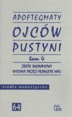 Apoftegmaty Ojców Pustyni 4 / Zbiór anonimowy - Zbiór anonimowy wydany przez François Nau, red. naukowa Szymon Hiżycki OSB