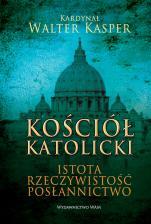 Kościół Katolicki - Istota, rzeczywistość, posłannictwo, kard. Walter Kasper