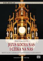 Jezus kocha nas i czeka na nas - Medytacje o adoracji Najświętszego Sakramentu, Józef Augustyn SJ