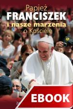 Papież Franciszek i nasze marzenia o Kościele - , Zdzisław Józef Kijas OFMConv