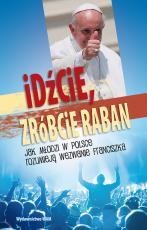 Idźcie, zróbcie raban - Jak młodzi w Polsce rozumieją wezwanie Franciszka, Praca zbiorowa