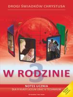 W rodzinie - katechizm multimedialny - Podręcznik i notes ucznia do III klasy liceum oraz IV technikum, red. Zbigniew Marek SJ