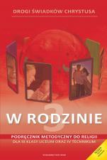 W rodzinie - podręcznik metodyczny - Podręcznik metodyczny do III klasy liceum oraz IV technikum, red. Zbigniew Marek SJ