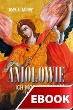 Aniołowie - Ich moc i obecność w naszym życiu, Joel J. Miller
