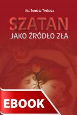 Szatan jako źródło zła - Studium dogmatyczno-pastoralne, Ks. Tomasz Trębacz