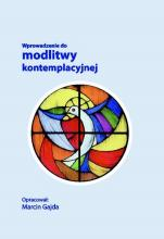 Wprowadzenie do modlitwy kontemplacyjnej - , oprac. Marcin Gajda