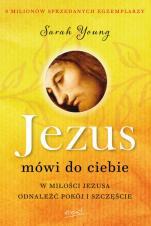 Jezus mówi do Ciebie - W miłości Jezusa odnaleźć pokój i szczęście, Sarah Young