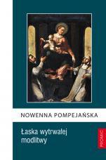 Nowenna Pompejańska - Łaska wytrwałej modlitwy, Bogna Paszkiewicz