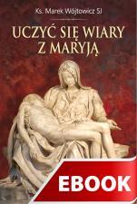Uczyć się wiary z Maryją - , Ks. Marek Wójtowicz SJ
