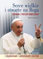 Serce wielkie i otwarte na Boga - Rozmowa z Papieżem Franciszkiem z objaśnieniami i komentarzami jezuitów, Antonio Spadaro SJ